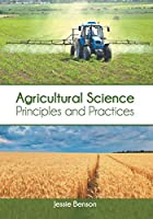 Agricultural Science: Principles and Practices