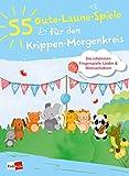 55 Gute-Laune-Spiele für den Krippen-Morgenkreis: Die schönsten Fingerspiele, Lieder &...