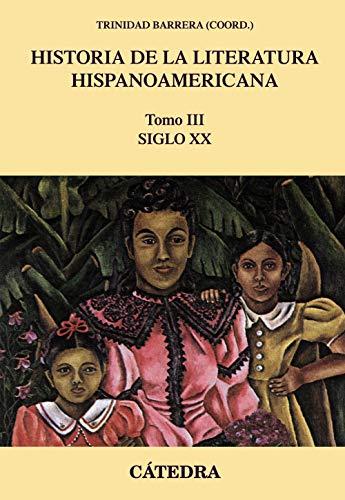 Historia de la literatura hispanoamericana, III: Siglo XX (Crítica Y Estudios Literarios - Historias De La Literatura)