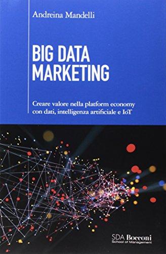 Big data marketing. Creare valore nella platform economy con dati, intelligenza artificiale e IoT: 1