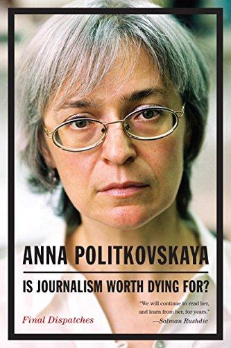 Compare Textbook Prices for Is Journalism Worth Dying For?: Final Dispatches Translation Edition ISBN 9781935554400 by Politkovskaya, Anna,Tait, Arch