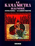 Le Kama Soutra illustré : Ananga Ranga - Le Jardin parfumé