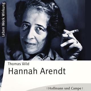 Hannah Arendt                   Autor:                                                                                                                                 Thomas Wild                               Sprecher:                                                                                                                                 Konstantin Graudus,                                                                                        Marion Breckwoldt                      Spieldauer: 2 Std. und 45 Min.     21 Bewertungen     Gesamt 4,2