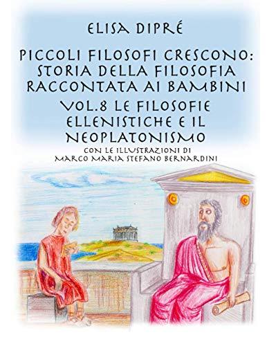 Piccoli filosofi crescono: storia della filosofia raccontata ai bambini: Vol.8 Le filosofie ellenistiche e il neoplatonismo