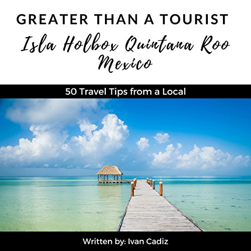 Greater Than a Tourist: Isla Holbox, Quintana Roo, Mexico audiobook cover art