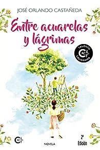 Entre acuarelas y lágrimas par José Orlando Castaneda