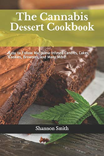 The Cannabis Dеѕѕеrt Cооkbооk: Easy to Follow Marijuana-Infused Candies, Cakes, Cookies, Brownies, and Many More!