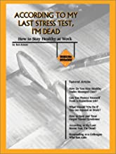 According to my Last Stress Test, I m Dead : How to Stay Healthy at Work
