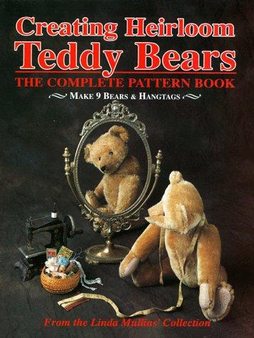 Creating Heirloom Teddy Bears, The Complete Pattern Book