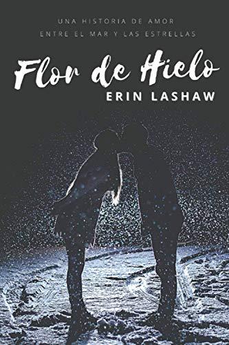 Flor de Hielo: Una historia de amor entre el mar y las estrellas (Mar y Estrellas)