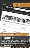Groupon le géant des prix réduits: Quand le coupon devient numérique, social et tendance (Business Stories t. 4) (French Edition)