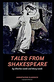 Tales from Shakespeare by Charles Lamb and Mary Lamb: Annotated Classics