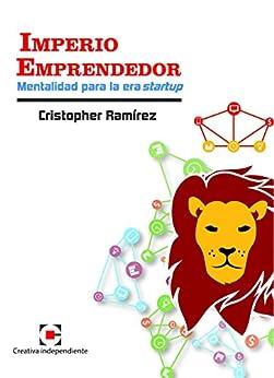 Imperio Emprendedor: Mentalidad para la Era Startup de [Cristopher Ramírez Esteban, César Dabián]