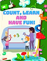 Count, and Have Fun! Learn To Count, Easy and Educational Math Workbook for Preschool and Kindergarten Kids (Beautiful Color Edition)