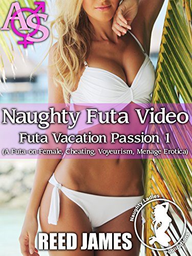 Naughty Futa Video (Futa Vacation Passion 1): (A Futa-on-Female, Cheating, Voyeurism, Menage Erotica) (English Edition)