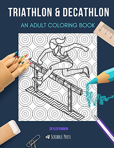 TRIATHLON & DECATHLON: AN ADULT COLORING BOOK: An Awesome Coloring Book For Adults