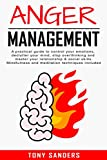 Anger Management: A Practical Guide To Control Your Emotions, Declutter Your Mind, Stop Overthinking...