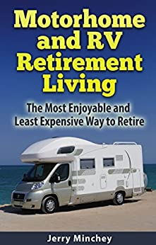 Motorhome and RV Retirement Living: The Most Enjoyable and Least Expensive Way to Retire by [Jerry Minchey]