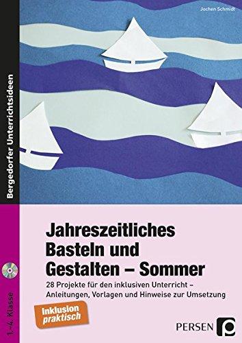 Jahreszeitliches Basteln und Gestalten - Sommer: 28 Projekte für den inklusiven Unterricht - Anleitungen, Vorlagen und Hinweise zur Umsetzung (1. bis 4. Klasse)