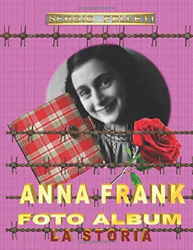 ANNA FRANK – FOTO ALBUM: LA STORIA