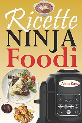 Ricette Ninja Foodi: La guida per principianti e il compagno ideale per il tuo Ninja + 67 ricette innovative e gustose per ottenere il massimo dal tuo multi-cooker Ninja Foodi!