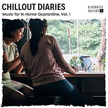Chillout Diaries - Music For In Home Quarantine, Vol. 1
