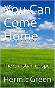 You Can Come Home: The Christian Gospel by [Hermit Green]