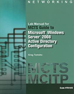 Lab Manual for Tomsho's MCTS Guide to Configuring Microsoft Windows Server 2008 Active Directory (Exam #70-640)