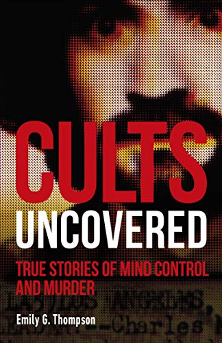 Cults Uncovered: True Stories of Mind Control and Murder (English Edition)