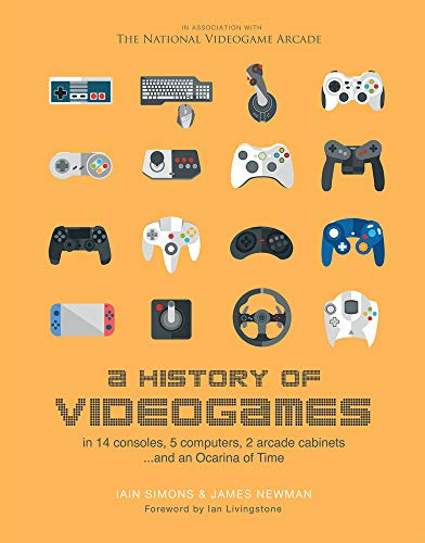 A History of Videogames: In 14 Consoles, 5 Computers, 2 Arcade Cabinets ...and an Ocarina of Time