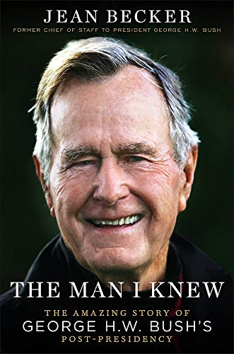 Image of The Man I Knew: The Amazing Story of George H. W. Bush's Post-Presidency
