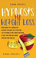 Hypnosis for Weight loss: Rapid Weight Loss through Self-Hypnosis to Achieve Self-Esteem and Stop emotional eating. Guided meditation to Heal Your Mind and Change Your Body and Lifestyle