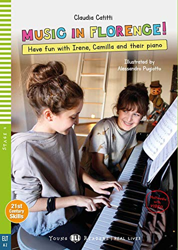 Music in Florence!: Have fun with Irene, Camilla and their piano. Mit Audio via ELI Link-App. mit Audio via ELI Link-App