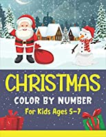 Christmas Color By Number For Kids Ages 5-7: An Amazing Holiday Christmas Coloring Book for Kids!