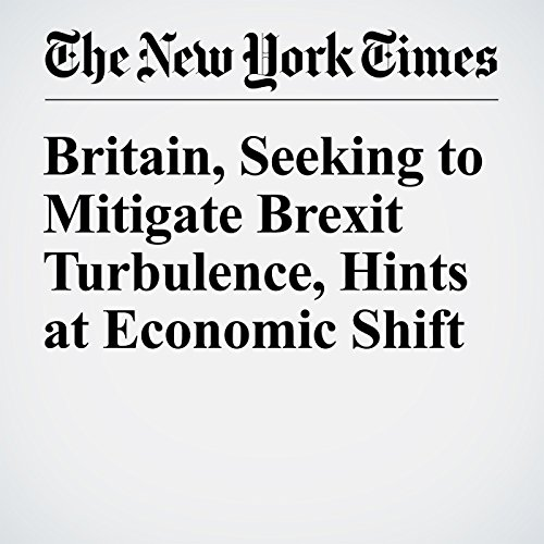 Britain, Seeking to Mitigate Brexit Turbulence, Hints at Economic Shift cover art