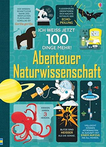Ich weiß jetzt 100 Dinge mehr! Abenteuer Naturwissenschaft