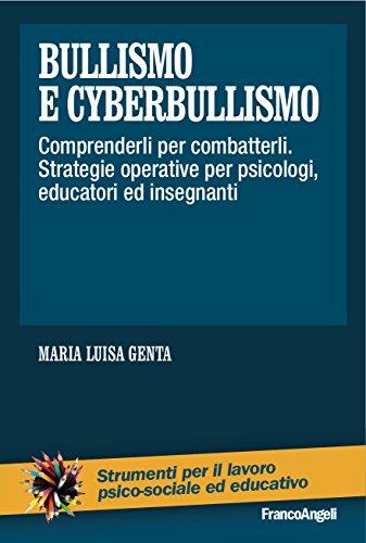 Bullismo e cyberbullismo: Comprenderli per combatterli. Strategie operative per psicologi, educatori ed insegnanti