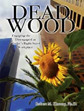 Dead Wood: Engaging the Disengaged in Today's Right-Sized Workplace