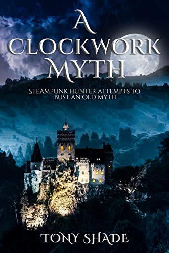 a clockwork myth: Steampunk hunter attempts to bust an old myth (English Edition)