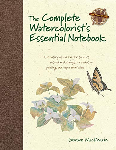 The Complete Watercolorist's Essential Notebook: A treasury of watercolor secrets discovered through decades of painting and expe rimentation