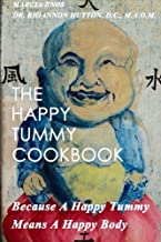 The Happy Tummy Cookbook: Because A Happy Tummy Means A Happy Body