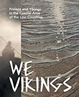 We Vikings: Frisians & Vikings in the Coastal Area of the Low Countries