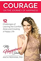 Courage on the Journey of Happiness: 12 Challenges of Leaving the Comfort Zone and Creating a Happy Life