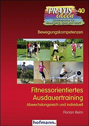 Fitnessorientiertes Ausdauertraining: Abwechslungsreich und individuell (Praxisideen - Schriftenreihe für Bewegung, Spiel und Sport)