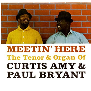 Meetin' Here - The Tenor & Organ of Curtis Amy & Paul Bryant