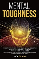 Mental Toughness: Master your mind, change your mental models and boost your confidence (stoicism). This Book includes: Self Discipline for Success + Self Esteem Workbook + Improve Your Social Skills