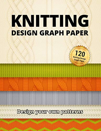 Knitting Design Graph Paper: Design Your Own Patterns - 4:5 Ratio Workbook (Premium Knitting Paper Notebook)