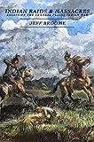 Indian Raids and Massacres: Essayss on the Central Plains Indian War