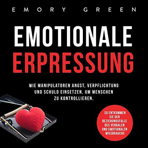 Emotionale Erpressung: Wie Manipulatoren Angst, Verpflichtung und Schuld einsetzen, um Menschen zu kontrollieren. So entkommen Sie der Beziehungsfalle ... und emotionalen Missbrauchs Titelbild