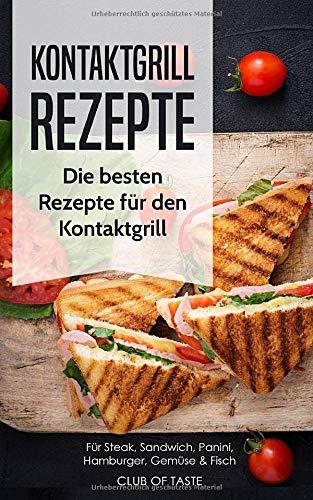 Kontaktgrill Rezepte: Die besten Rezepte für den Kontaktgrill für Steak, Sandwich, Panini, Hamburger, Gemüse & Fisch